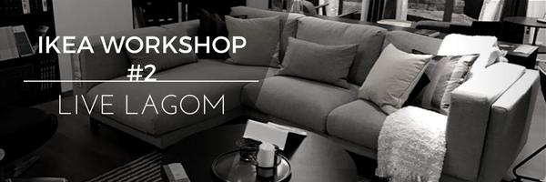 IKEA LAGOM Workshop#2