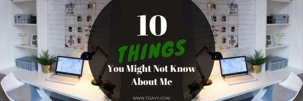 10 Thing you might not know about me