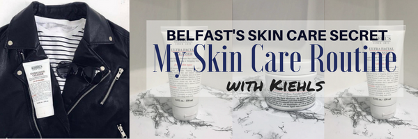Belfast's Best kept skin care secret : My skin care routine with Kiehls