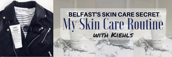 Belfast's Best kept skin care secret : My skin care routine withKiehls